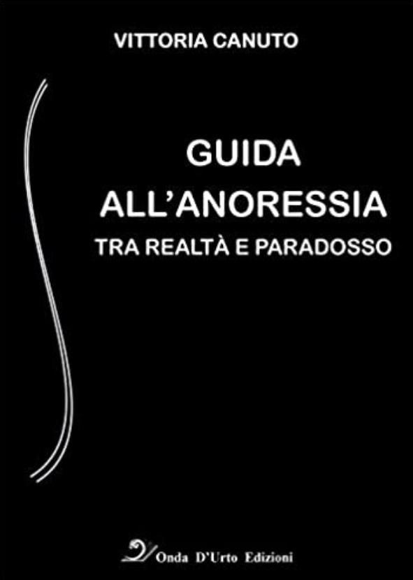 Guida all'anoressia - Tra realtà e paradosso